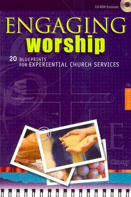 Engaging Worship:: 20 Blueprints for Experiential Church Services Group Publishing