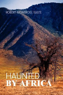 Haunted  by  Africa by Robert Montrose Waite