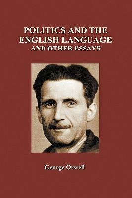 Politics and the English Language and Other Essays (Hardback)