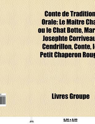 Conte de Tradition Orale: Le Ma Tre Chat Ou Le Chat Bott , Marie-Josephte Corriveau, Cendrillon, Conte, Le Petit Chaperon Rouge  by  Books LLC