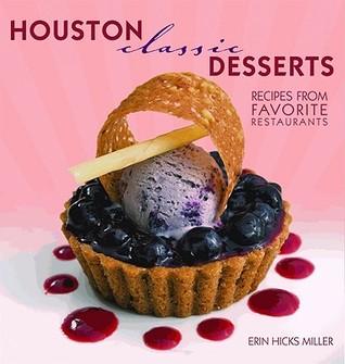 Houston Classic Desserts (Classics Series) Erin Miller