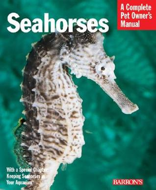 Seahorses: Everything About History, Care, Nutrition, Handling, and Behavior  by  Frank Indiviglio