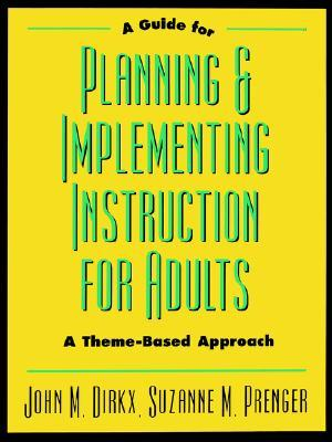 A Guide to Planning & Implementing Instruction for Adults: A Theme-Based Approach  by  John M. Dirkx
