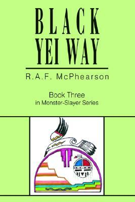 Black Yei Way: Book Three in Monster-Slayer Series R.A. McPhearson