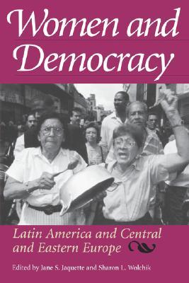 Women and Democracy: Latin America and Central and Eastern Europe Jane S. Jaquette