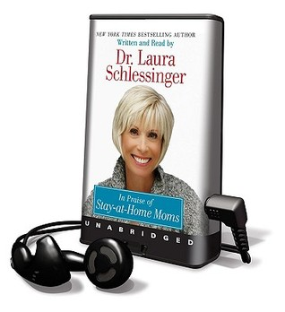 In Praise of Stay-At-Home Moms [With Earbuds] (1997) by Laura C. Schlessinger