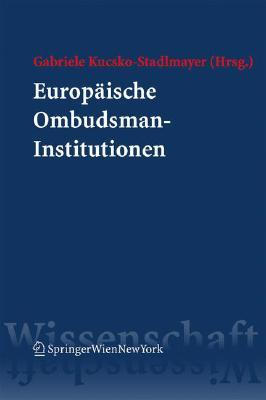 Europ Ische Ombudsman-Institutionen: Eine Rechtsvergleichende Untersuchung Zur Vielf Ltigen Umsetzung Einer Idee  by  Gabriele Kucsko-Stadlmayer