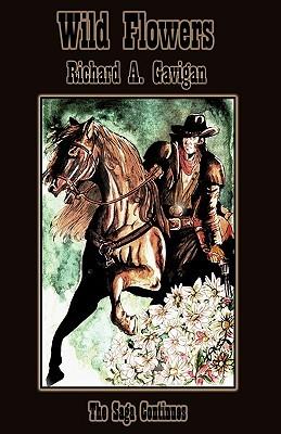 Wild Flowers: The Saga Continues  by  Richard Gavigan