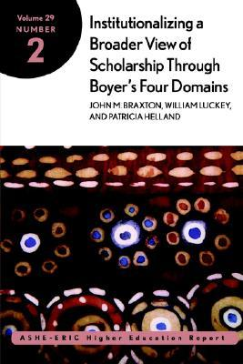 Institutionalizing a Broader View of Scholarship Into Colleges and Universities Through Boyer's Four Domains