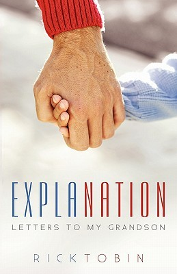 Explanation: Letters to My Grandson  by  Rick Tobin