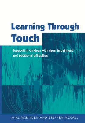 Learning Through Touch: Supporting Children with Visual Impairments and Additional Difficulties  by  Mike McLinden