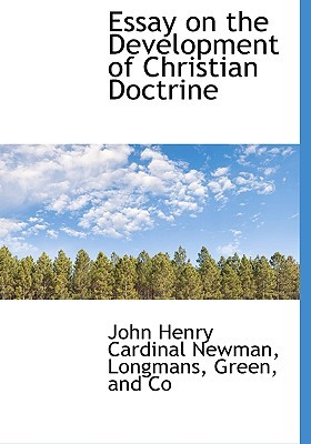 essay development doctrine newman Newman's first book-length study, the arians of the fourth century: their doctrine, temper, and conduct (1833), a product of his investigations into the history of the christian church, examines.