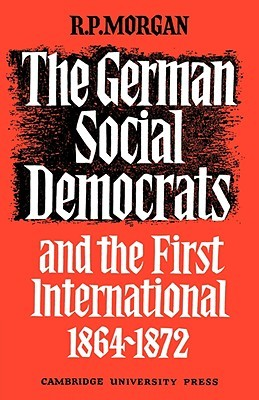 The German Social Democrats and the First International: 1864 1872  by  Roger Morgan
