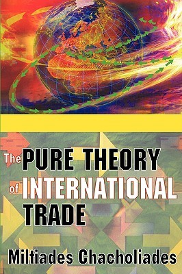 The Pure Theory of International Trade  by  Miltiades Chacholiades