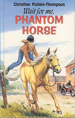 Wait for Me, Phantom Horse (Phantom Horse, #6)  by  Christine Pullein-Thompson