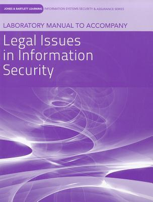 Legal Issues in Information Security Laboratory Manual  by  Jones and Bartlett Publishers