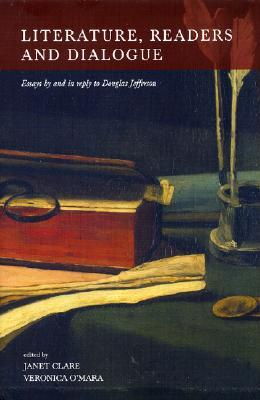 Literature, Readers and Dialogue: Essays and in Reply to Douglas Jefferson by Janet Clare