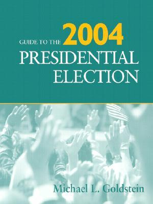 Guide to the 2004 Presidential Election Michael L. Goldstein