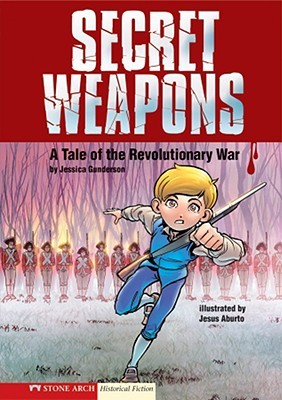 Secret Weapons: A Tale of the Revolutionary War Jessica S. Gunderson