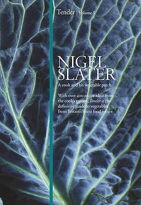 Tender: Volume I: A Cook and His Vegetable Patch (2009) by Nigel Slater