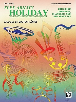 Flex-Ability Holiday -- Solo-Duet-Trio-Quartet with Optional Accompaniment: Cello/Bass  by  Victor D. Lopez