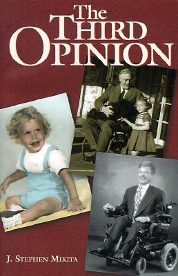 The Third Opinion: A Story of Faith and Family  by  J. Stephen Mikita
