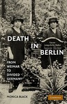 Death in Berlin: From Weimar to Divided Germany Monica Black