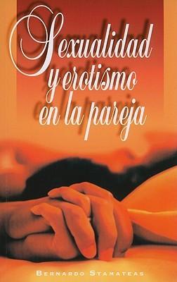 Sexualidad y Erotismo En La Pareja  by  Bernardo Stamateas