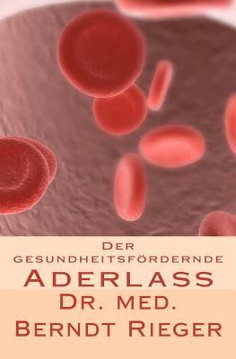 Der Gesundheitsfordernde Aderlass Berndt Rieger