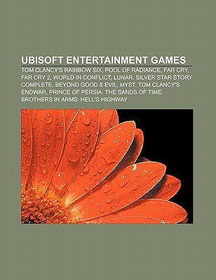 Ubisoft Entertainment Games: Tom Clancys Rainbow Six, Pool of Radiance, Far Cry, Far Cry 2, World in Conflict Books LLC