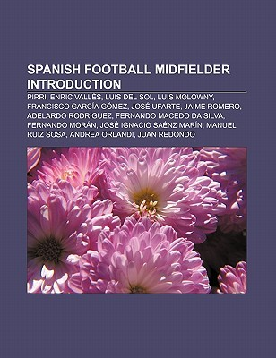 Spanish Football Midfielder Introduction: Pirri, Enric Vall S, Luis del Sol, Luis Molowny, Francisco Garc A G Mez, Jos Ufarte, Jaime Romero Source Wikipedia