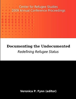 Documenting the Undocumented: Redefining Refugee Status: Center for Refugee Studies 2009 Annual Conference Proceedings York University
