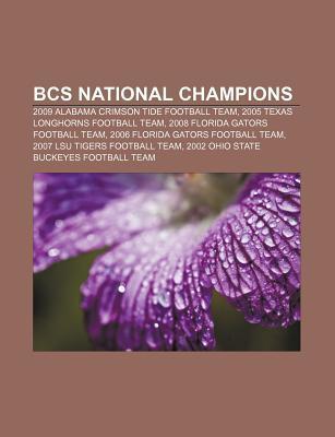 BCS National Champions: 2009 Alabama Crimson Tide Football Team, 2005 Texas Longhorns Football Team, 2008 Florida Gators Football Team Books LLC