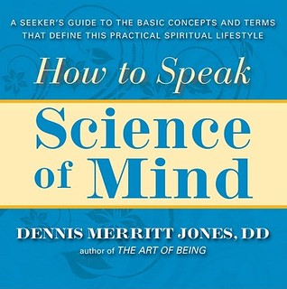 How to Speak Science of Mind: A Seekers Guide to the Basic Concepts and Terms That Define This Practical Spiritual Lifestyle  by  Dennis Merritt Jones