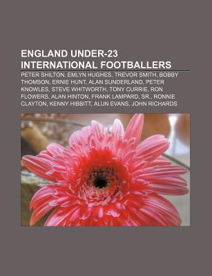 England Under-23 International Footballers: Peter Shilton, Emlyn Hughes, Trevor Smith, Bobby Thomson, Ernie Hunt, Alan Sunderland Source Wikipedia
