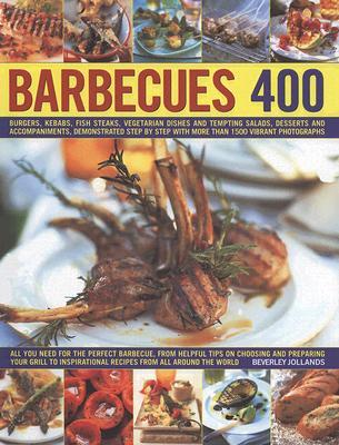 400 Barbecues: Sizzling summer recipes for barbecues, grills, griddles, marinades, rubs, sauces and side dishes, with more than 1500 step-by-step stunning photographs  by  Beverley Jollands