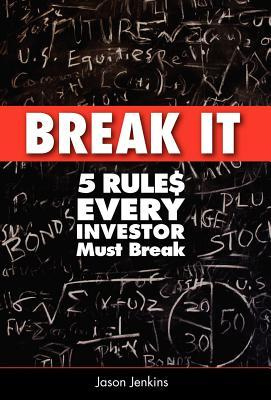 Break It: 5 Rules Every Investor Must Break  by  Jason Jenkins