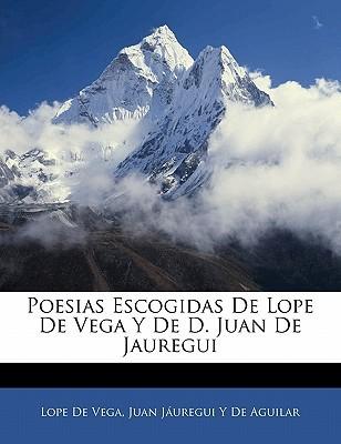 Poesias Escogidas de Lope de Vega y de D. Juan de Jauregui Lope de Vega