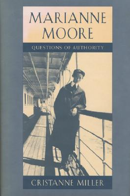 Marianne Moore: Questions of Authority  by  Cristanne Miller