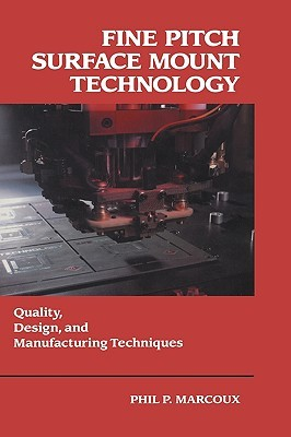 Fine Pitch Surface Mount Technology: Quality, Design, and Manufacturing Techniques  by  Phil Marcoux
