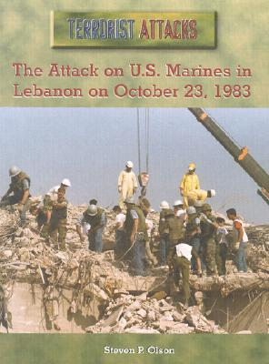 The Attack on U.S. Marines in Lebanon on October 23, 1983  by  Steven P. Olson