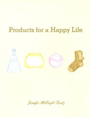 Products for a Happy Life Jennifer McKnight-Trontz