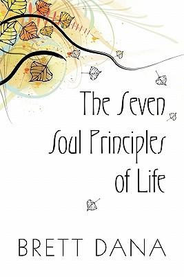 The Seven Soul Principles of Life  by  Brett Dana