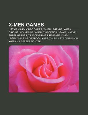 X-Men Games: List of X-Men Video Games, X-Men Legends, X-Men Origins: Wolverine, X-Men: The Official Game, Marvel Super Heroes  by  Source Wikipedia