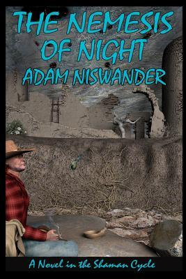 The Nemesis of Night: A Southwestern Supernatural Thriller (a Novel in the Shaman Cycle) Adam Niswander
