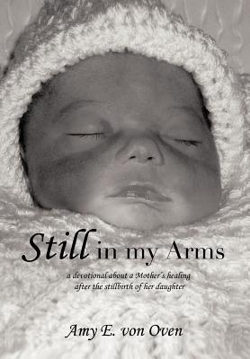 Still in My Arms  by  Amy E. von Oven