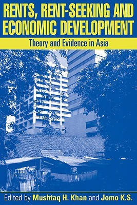 Rents, Rent-Seeking and Economic Development: Theory and Evidence in Asia  by  Mushtaq H. Khan