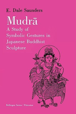 Mudra: A Study of Symbolic Gestures in Japanese Buddhist Sculpture  by  E. Dale Saunders