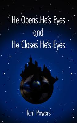 He Opens Hes Eyes and He Closes Hes Eyes  by  Terri Powers