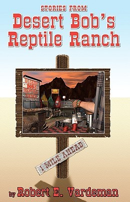 Stories from Desert Bobs Reptile Ranch  by  Robert E. Vardeman